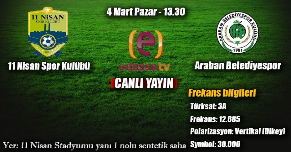 11 Nisan Spor Kulübü Araban Belediyespor maçı Edessa Tv'de