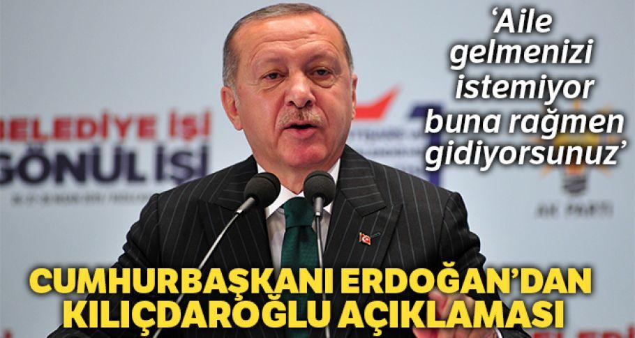 Cumhurbaşkanı Erdoğan, 'Aile gelmenizi istemiyor, buna rağmen oraya gidiyorsunuz'