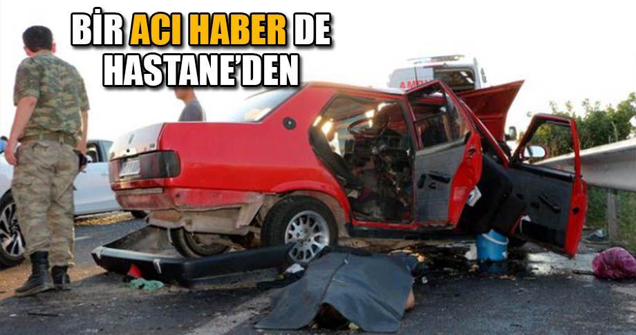 Dün meydana gelen kazada ölü sayısı 3'e yükseldi