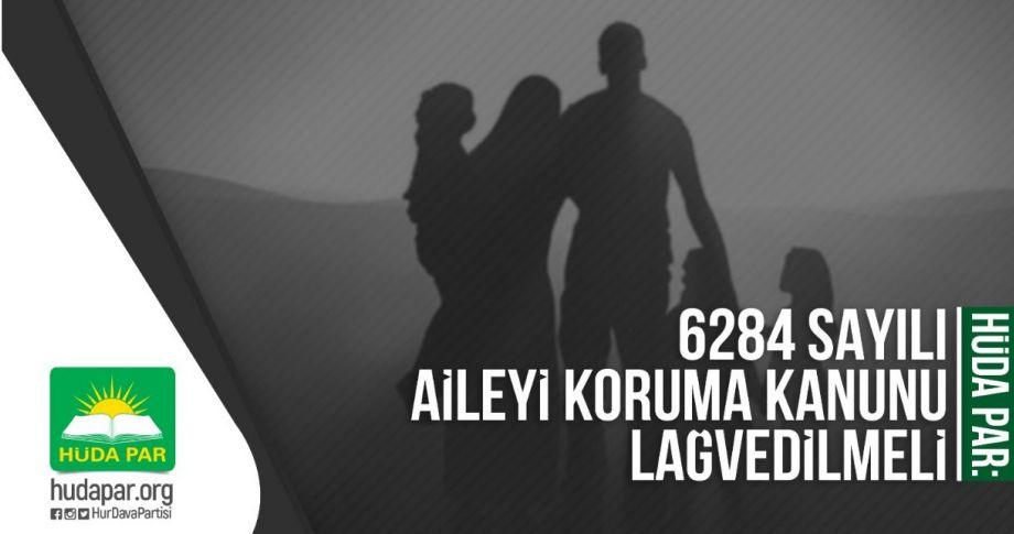 HÜDA PAR: 6284 sayılı Aileyi Koruma Kanunu lağvedilmeli