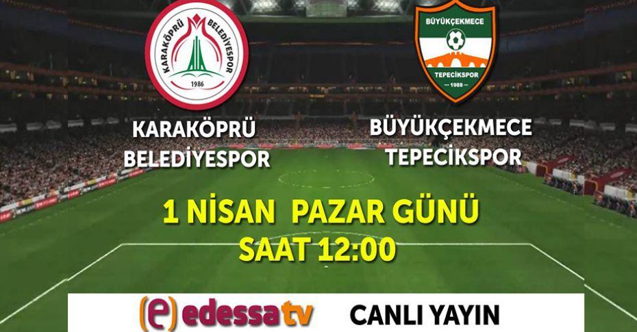 Karaköprü Belediyespor Büyükçekmece Tepecikspor maçı Edessa Tv'de!