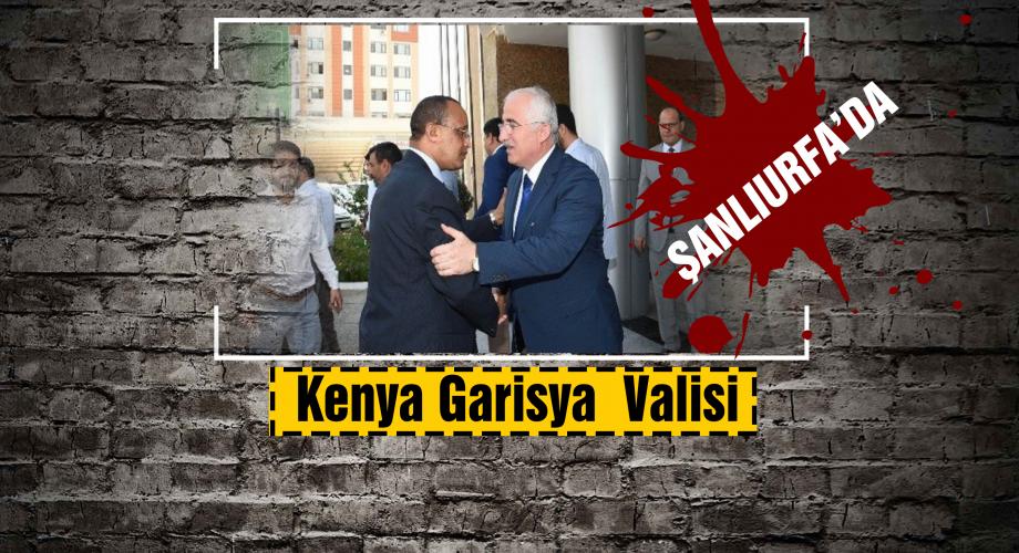 Kenya Garisya Valisi Şanlıurfa'da