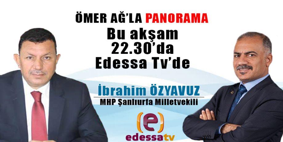 Ömer Ağ'la Panorama bu akşam Edessa Tv'de / 25 Haziran 2018