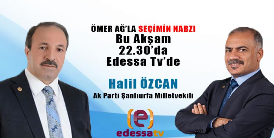 Ömer Ağ'la Seçimin Nabzı bu akşam Edessa Tv'de! / 11 Haziran 2018