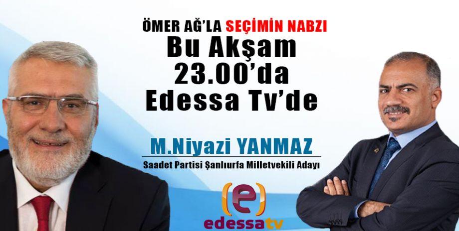 Ömer Ağ'la Seçimin Nabzı bu akşam Edessa Tv'de! / 21 Haziran 2018