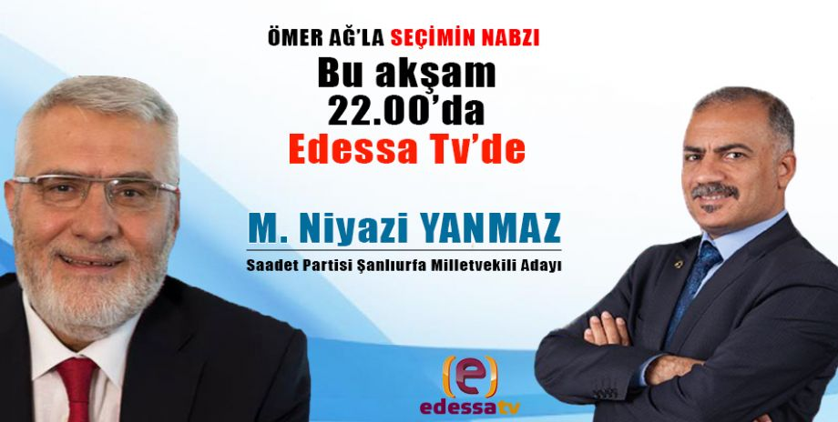 Ömer Ağ'la Seçimin Nabzı bu akşam Edessa Tv'de! / 6 Haziran 2018