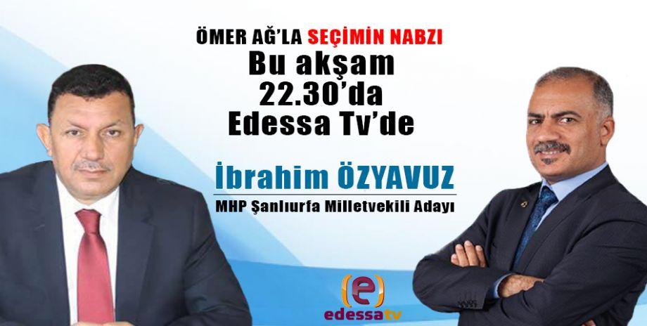 Ömer Ağ'la Seçimin Nabzı bu akşam Edessa Tv'de! / 9 Haziran 2018