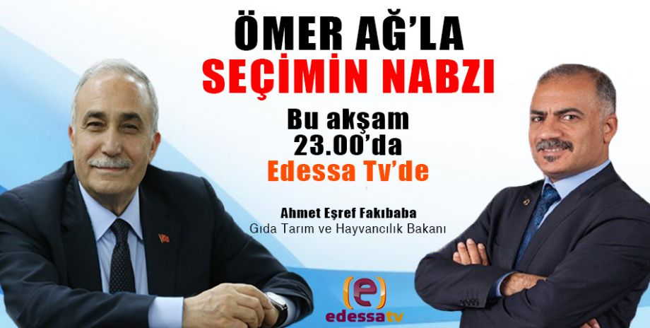 Ömer Ağ'la Seçimin Nabzı bu akşam Edessa Tv'de