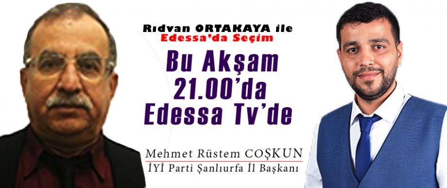 Rıdvan Ortakaya İle Edessa'da Seçim bu akşam Edessa Tv'de / 11 Haziran 2018