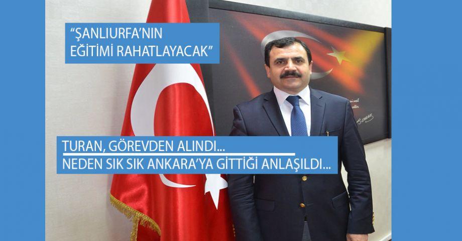 Şanlıurfa İl Milli Eğitim Müdürü Turan'ın görevine son verildi.