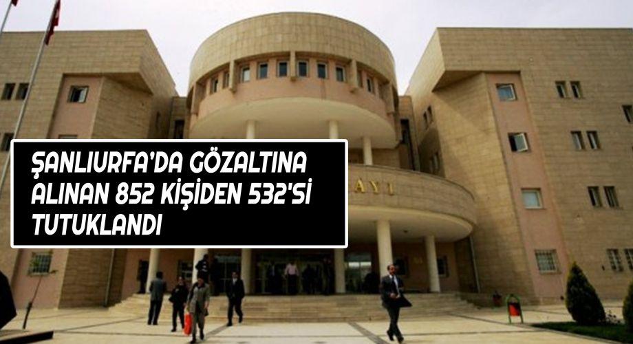 Şanlıurfa'da 532 kişi tutuklandı