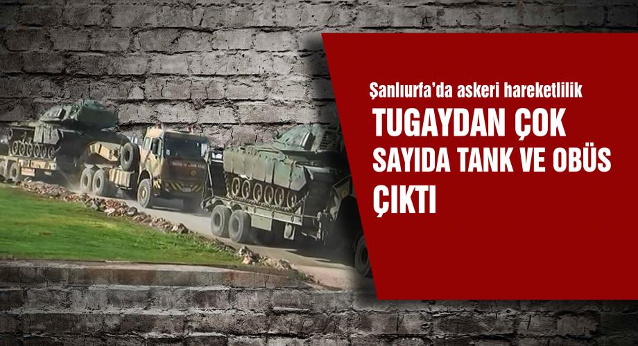 Şanlıurfa'da askeri hareketlilik. Tugaydan çok sayıda tank ve obüs çıktı