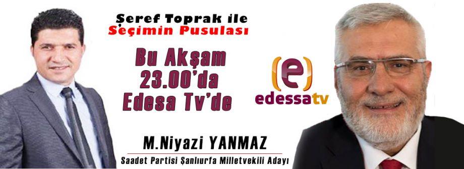 Şeref Toprak İle Seçimin Pusulası bu akşam Edessa Tv'de! / 11 Haziran 2018