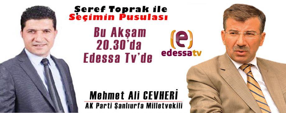 Şeref Toprak İle Seçimin Pusulası bu akşam Edessa Tv'de! / 21 Haziran 2018