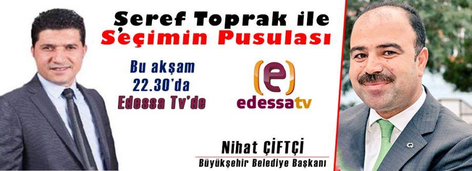 Şeref Toprak İle Seçimin Pusulası bu akşam Edessa Tv'de!