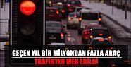 Geçen Yıl Bir Milyondan Fazla Araç Trafikten...