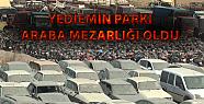 Yediemin Parkı Araba Mezarlığına Döndü