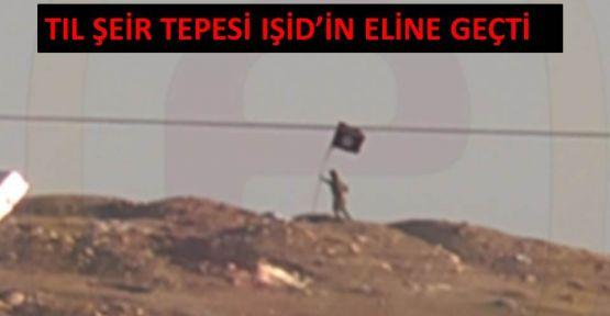 TIL ŞEİR TEPESİ İŞİD'İN ELİNE GEÇTİ