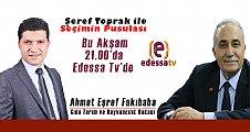 Şeref Toprak İle Seçimin Pusulası bu akşam Edessa Tv'de! / 19 Haziran 2018