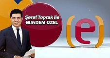 Şeref Toprak ile Gündem Özel / 21.05.2018