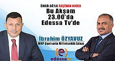 Ömer Ağ'la Seçimin Nabzı bu akşam Edessa Tv'de! / 19 Haziran 2018
