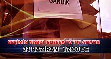 Seçimin Nabzı Edessa Tv'de atıyor!